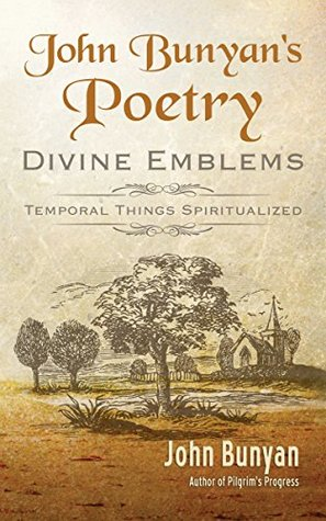John Bunyan's Poetry [Illustrated]: Divine Emblems (Bunyan Updated Classics Book 3)