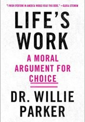Life's Work: A Moral Argument for Choice Pdf Book