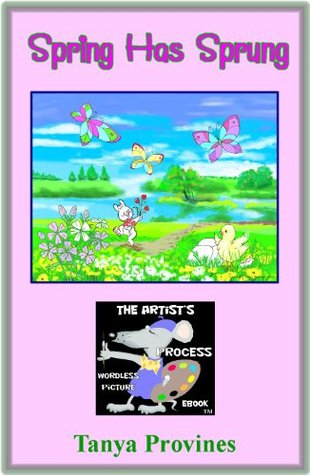 Spring Has Sprung (The Artist's Process Wordless Picture eBook Book 1)