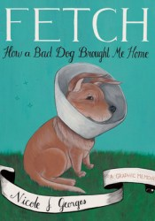 Fetch: How a Bad Dog Brought Me Home Pdf Book