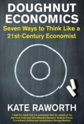 Doughnut Economics: Seven Ways to Think Like a 21st-Century Economist Book Pdf