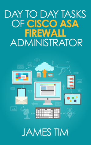 Day to Day Tasks of Cisco ASA Firewall Administrator
