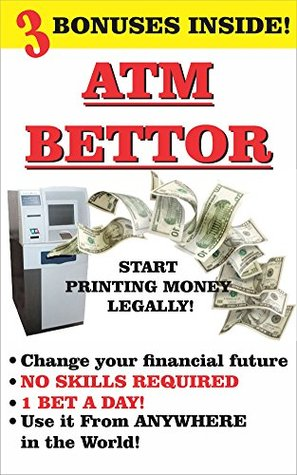 ATM BETTOR: Change Your Financial Future TODAY!