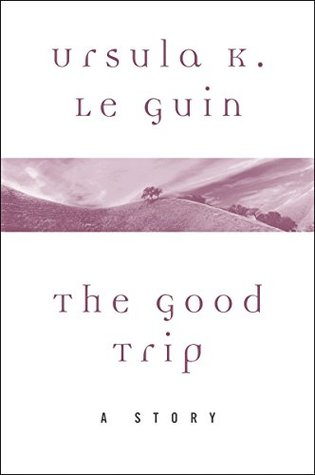 The Good Trip: A Story