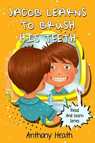 Books for kids: Jacob Learns to Brush his teeth: Book about a Kid Who Doesn't want to brush his teeth, Rhyme Books, Picture Books, Preschool Books, Ages ... Book, Bedtime Story (Read and Learn Series)