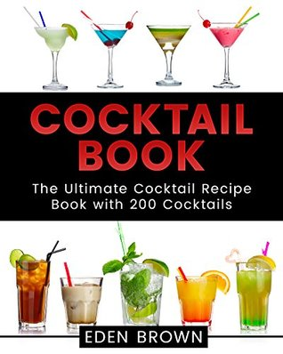 Cocktail Book: The Ultimate Cocktail Recipe Book with 200 Cocktails (Cocktails Book 1)