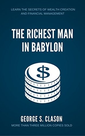 The Richest Man in Babylon: Learn The Secrets of Wealth Creation and Financial Management