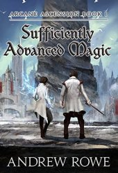 Sufficiently Advanced Magic (Arcane Ascension, #1) Book