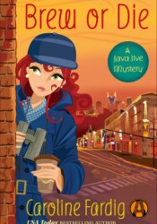Brew or Die (A Java Jive Mystery, #4) Pdf Book