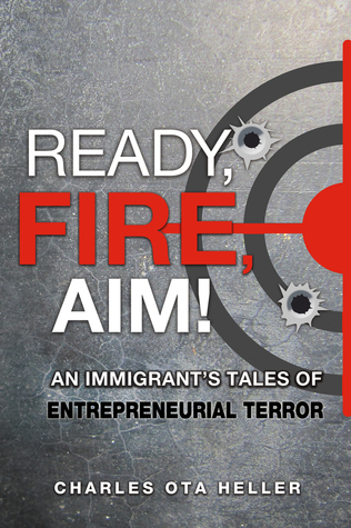 Ready, Fire, Aim: An Immigrant's Tales of Entrepreneurial Terror