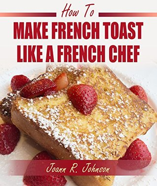 How To Make French Toast: The easy way