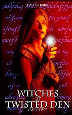 Witches of Twisted Den (Part Five)