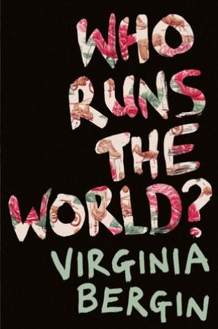 Who Runs the World? – Virginia Bergin