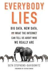Everybody Lies: Big Data, New Data, and What the Internet Can Tell Us About Who We Really Are Book Pdf