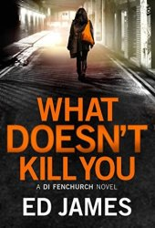 What Doesn't Kill You (DI Fenchurch, #3)