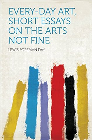 Every-day Art, Short Essays on the Arts Not Fine