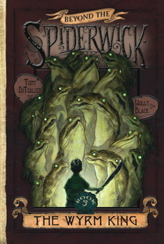 The Wyrm King (Beyond the Spiderwick Chronicles, #3)