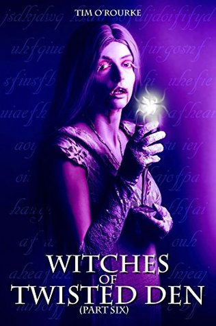 Witches of Twisted Den (Part Six) (Beautiful Immortals Series Three Book 6)