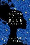 The Bride of the Blue Wind by Victoria Goddard