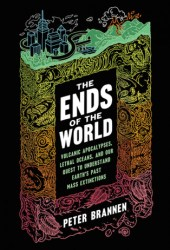 The Ends of the World: Supervolcanoes, Lethal Oceans, and the Search for Past Apocalypses Book Pdf
