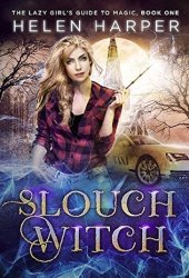Slouch Witch (The Lazy Girl's Guide to Magic, #1) Book Pdf