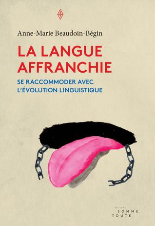 La langue affranchie : Se raccommoder avec l'évolution linguistique
