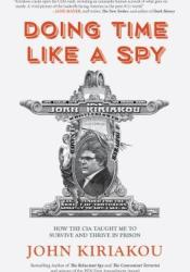 Doing Time Like a Spy: How the CIA Taught Me to Survive and Thrive in Prison Pdf Book