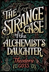 The Strange Case of the Alchemist's Daughter (The Extraordinary Adventures of the Athena Club, #1) Book Pdf