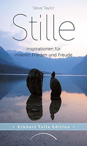 Stille: Inspirationen für inneren Frieden und Freude