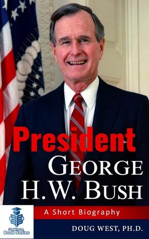 President George H. W. Bush: A Short Biography