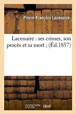 Lacenaire : ses crimes, son procès et sa mort