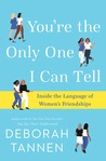You're the Only One I Can Tell This to: Women, Friendship, and the Power of Conversation