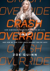Crash Override: How Gamergate (Nearly) Destroyed My Life, and How We Can Win the Fight Against Online Hate Pdf Book