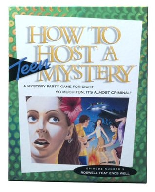 Roswell That Ends Well (How to Host a Teen Mystery, #3)