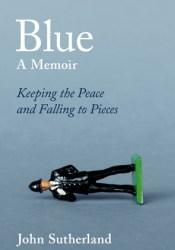 Blue: A Memoir - Keeping the Peace and Falling to Pieces Pdf Book