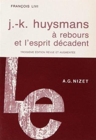 """J.-K. Huysmans, """"À rebours"""" et l'esprit décadent"""