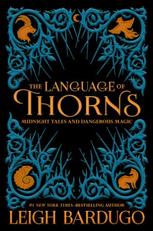 The Language of Thorns: Midnight Tales and Dangerous Magic – Leigh Bardugo