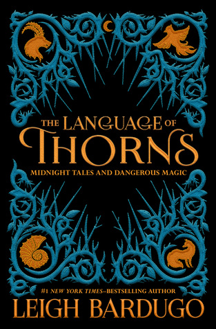 The Language of Thorns: Midnight Tales and Dangerous Magic (Grishaverse, #0.5, 2.5, 2.6)