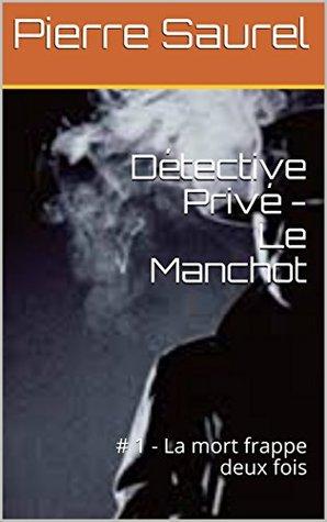 Détective Privé - Le Manchot : # 1 - La mort frappe deux fois