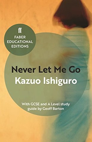 Never Let Me Go: With GCSE and A Level study guide (Faber Educational Editions Book 1)