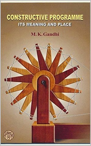 Constructive Programme (Its Meaning & Place): by M.K.Gandhi