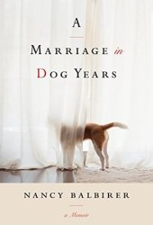 A Marriage in Dog Years: A Memoir Book Pdf