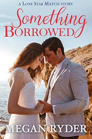 Something Borrowed (Lone Star Match Book 2)