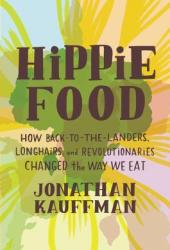Hippie Food: How Back-to-the-Landers, Longhairs, and Revolutionaries Changed the Way We Eat Pdf Book