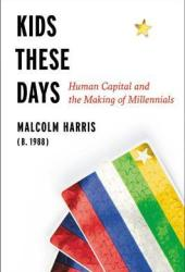 Kids These Days: Human Capital and the Making of Millennials Book Pdf