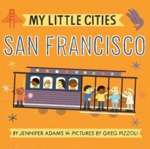 My Little Cities: San Francisco by Jennifer Adams | Featured Book of the Day | wearewordnerds.com