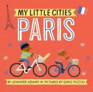 My Little Cities: Paris by  Jennifer Adams | Featured Book of the Day | wearewordnerds.com