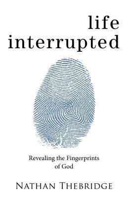 Life Interrupted: Revealing the Fingerprints of God