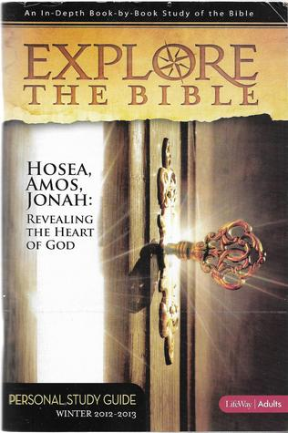 Explore the Bible: Hosea, Amos, Jonah: Revealing the Heart of God (Winter 2012-2013)