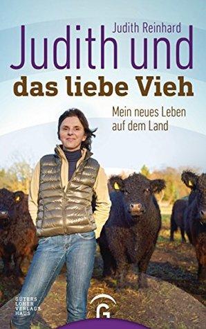 Judith und das liebe Vieh: Mein neues Leben auf dem Land